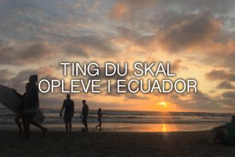 ting du skal opleve i ecuador