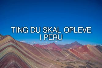 Ting du skal opleve i Peru