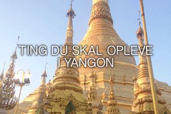 Ting du skal opleve i Yangon