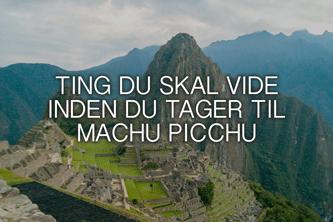 Ting du skal vide inden Machu Picchu