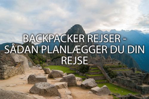 Backpacker rejser – sådan planlægger du din rejse