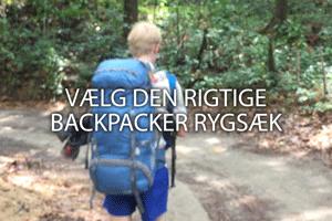 Vælg den rigtige backpacker rygsæk